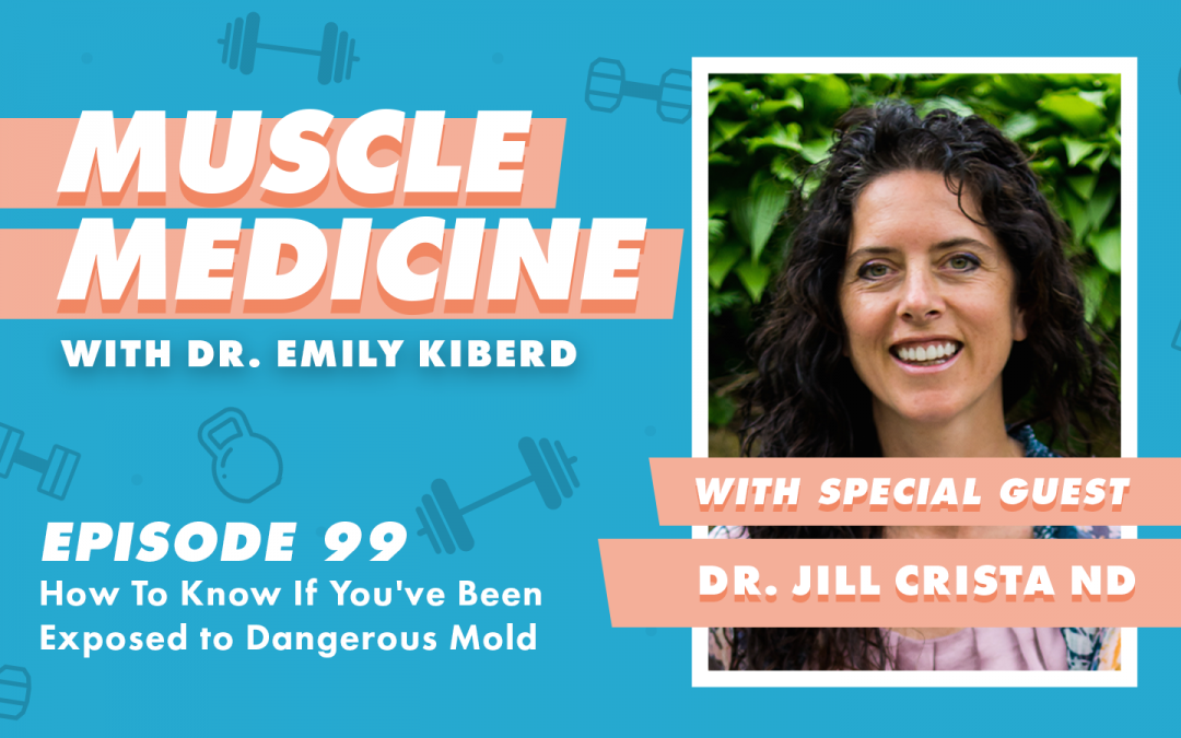99 / How To Know If You've Been Exposed to Dangerous Mold with Dr. Jill Crista ND