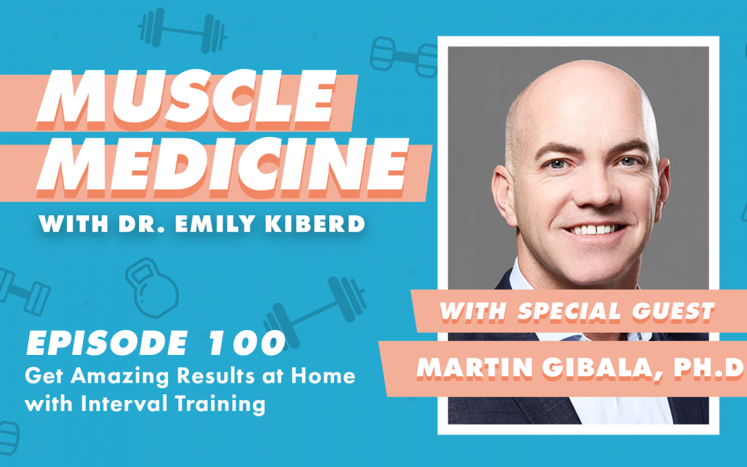 100 / Get Amazing Results at Home with Interval Training with Martin Gibala, Ph.D