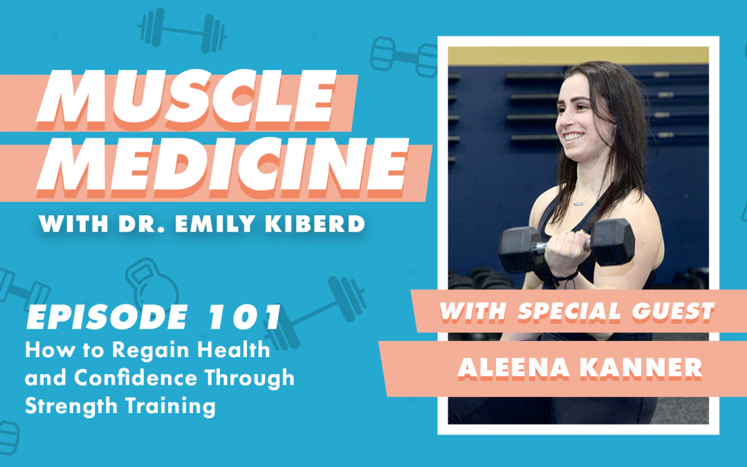 101 / How to Regain Health and Confidence Through Strength Training with Aleena Kanner