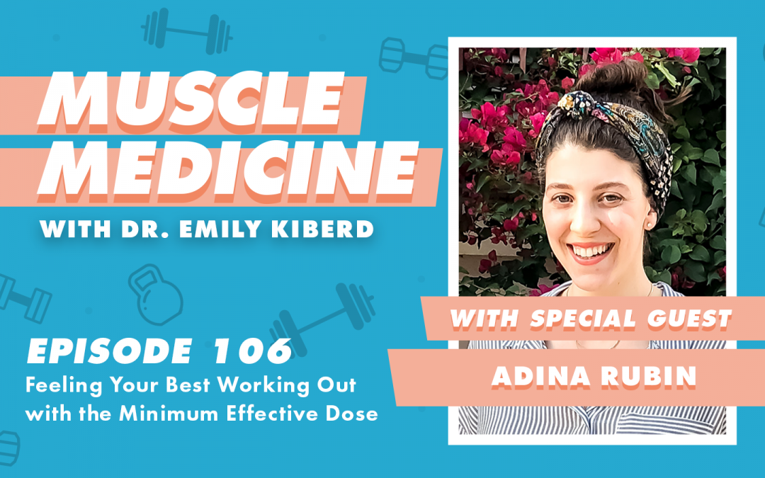 106 / Feeling Your Best Working Out with the Minimum Effective Dose with Adina Rubin