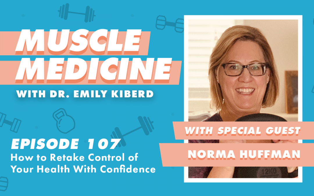 107 / How to Retake Control of Your Health With Confidence with Norma Huffman